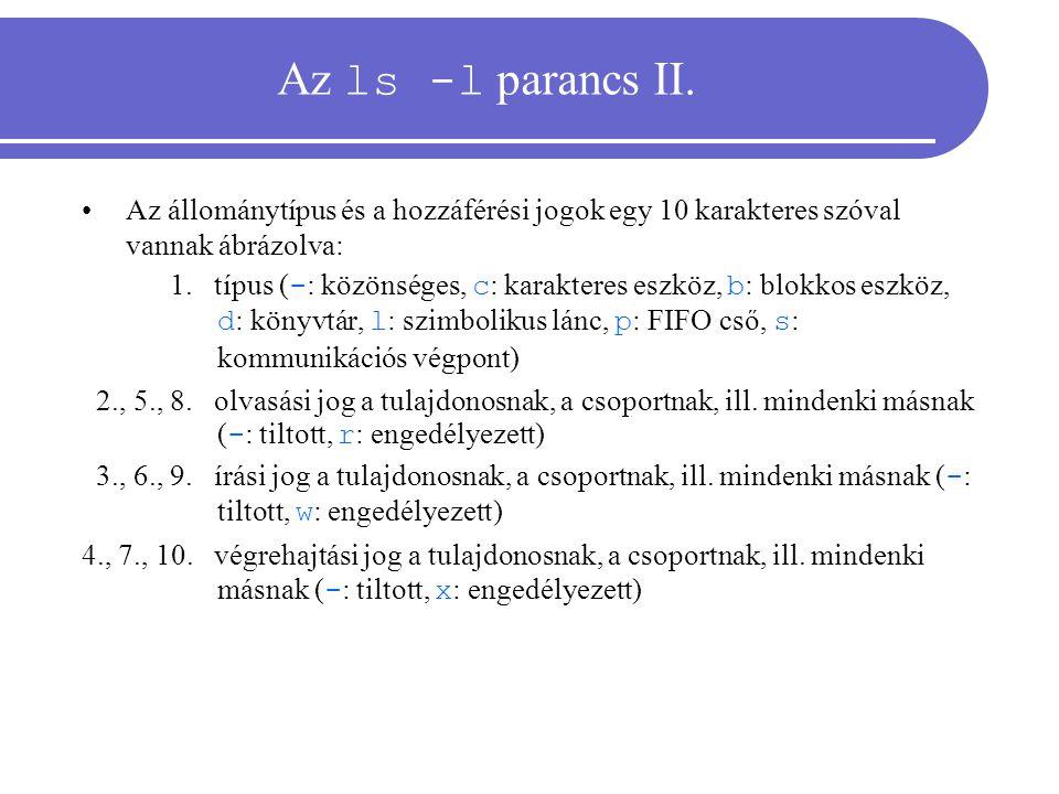 Az ls -l parancs II. Az állománytípus és a hozzáférési jogok egy 10 karakteres szóval vannak ábrázolva: