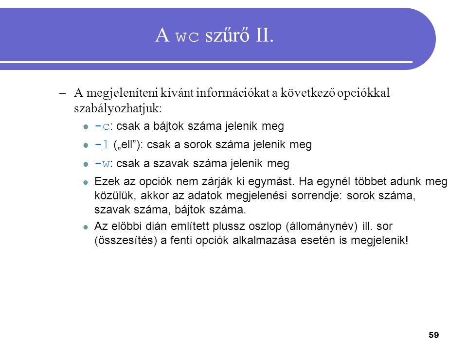 A wc szűrő II. A megjeleníteni kívánt információkat a következő opciókkal szabályozhatjuk: -c: csak a bájtok száma jelenik meg.