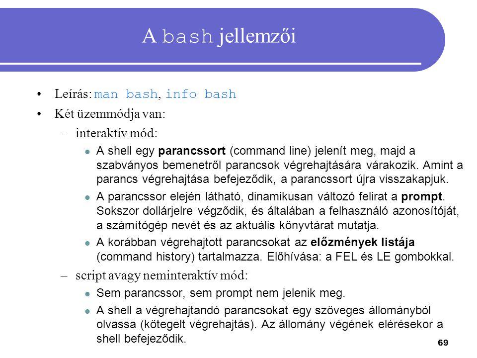 A bash jellemzői Leírás: man bash, info bash Két üzemmódja van: