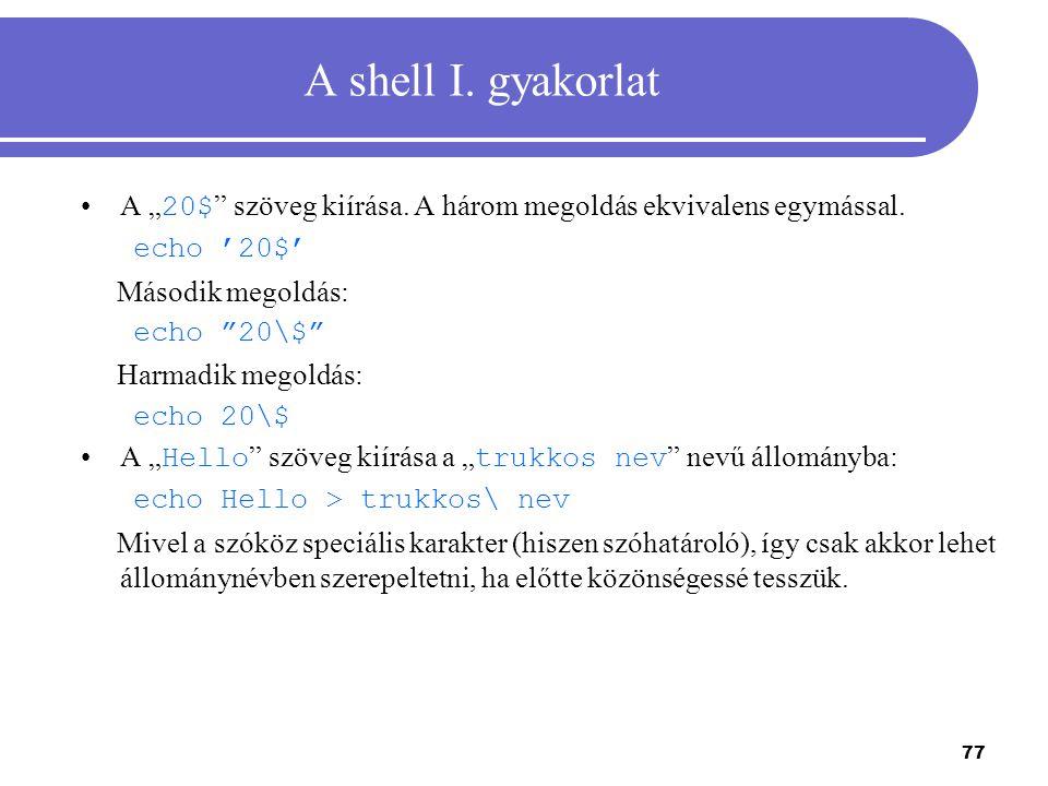 """A shell I. gyakorlat A """"20$ szöveg kiírása. A három megoldás ekvivalens egymással. echo '20$' Második megoldás:"""