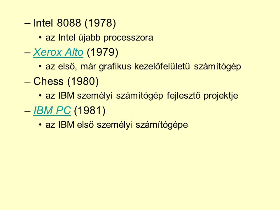 Intel 8088 (1978) Xerox Alto (1979) Chess (1980) IBM PC (1981)