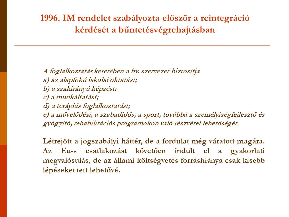 1996. IM rendelet szabályozta először a reintegráció kérdését a bűntetésvégrehajtásban