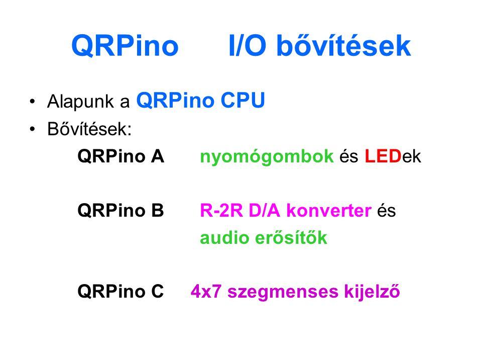 QRPino I/O bővítések Alapunk a QRPino CPU Bővítések: