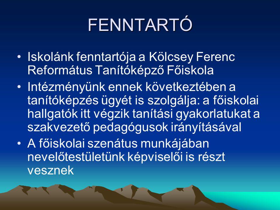 FENNTARTÓ Iskolánk fenntartója a Kölcsey Ferenc Református Tanítóképző Főiskola.