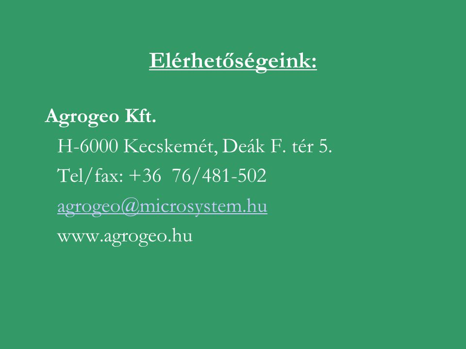 Elérhetőségeink: Agrogeo Kft. H-6000 Kecskemét, Deák F. tér 5.