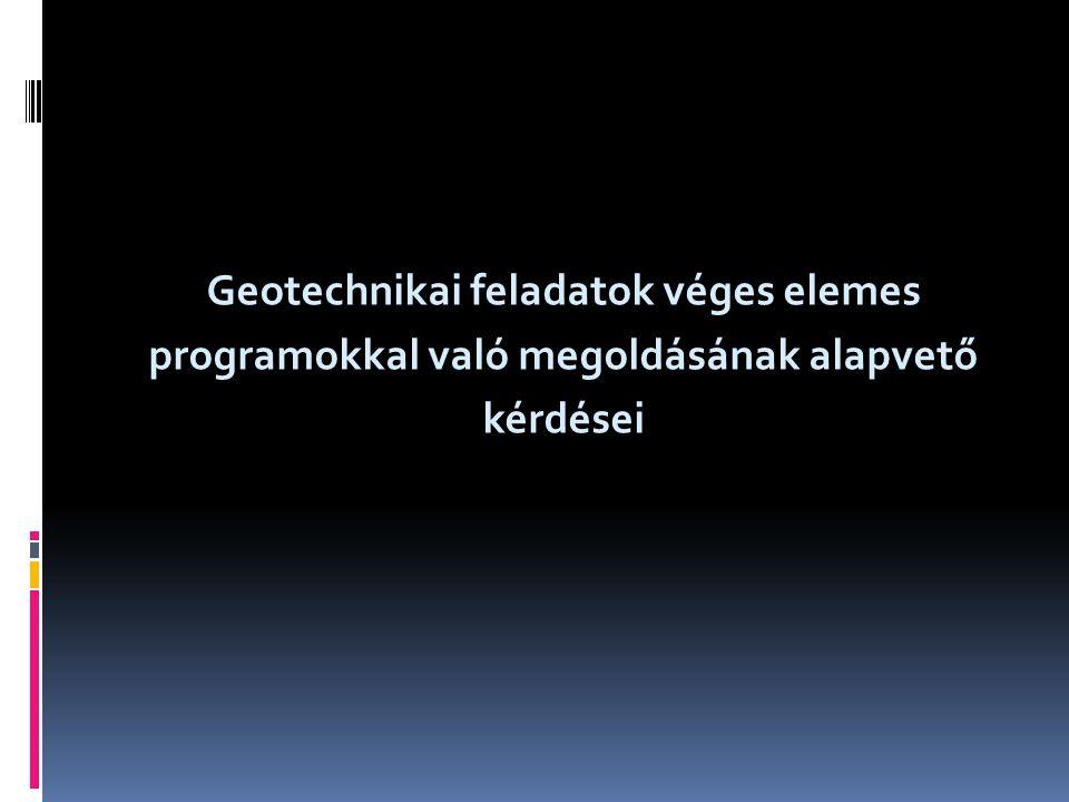 Geotechnikai feladatok véges elemes