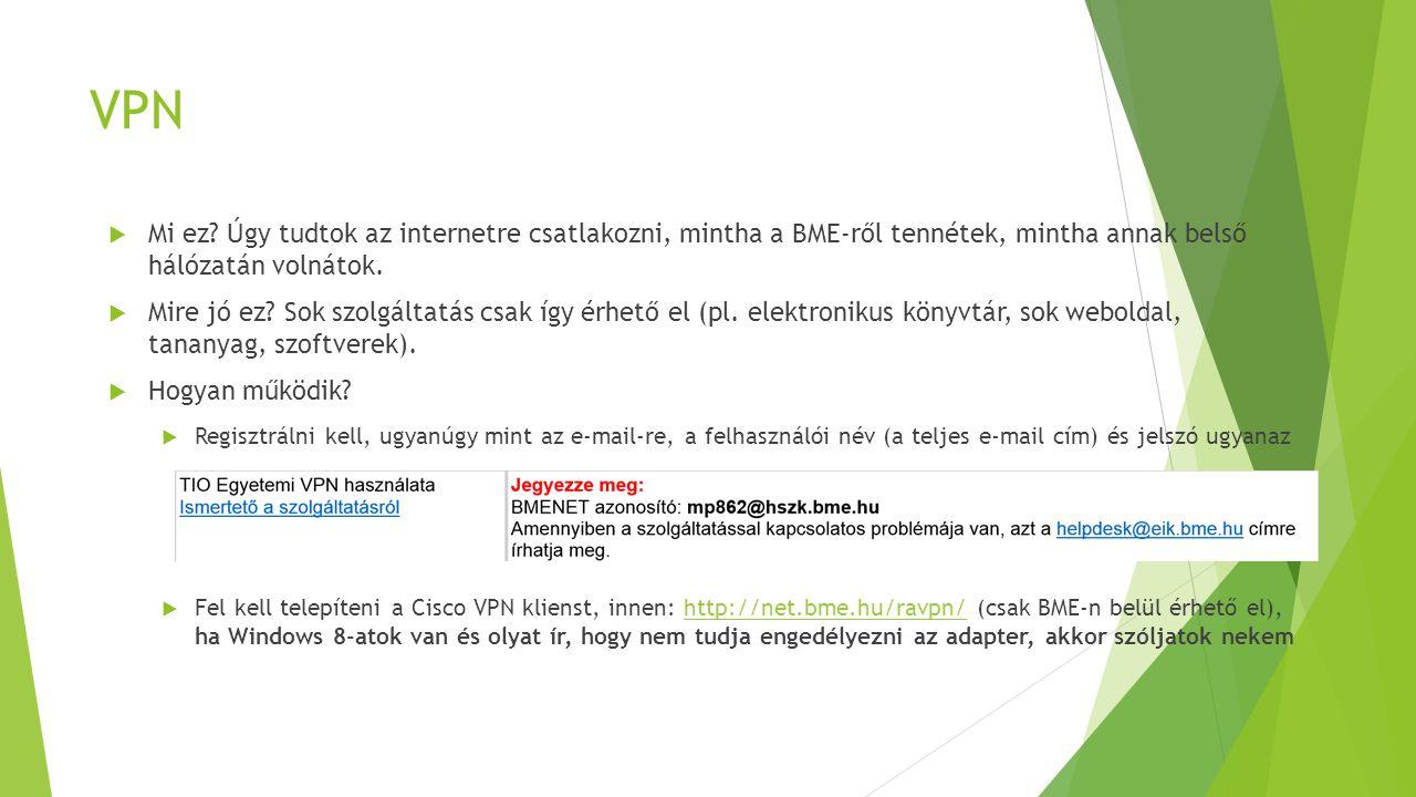 VPN Mi ez Úgy tudtok az internetre csatlakozni, mintha a BME-ről tennétek, mintha annak belső hálózatán volnátok.