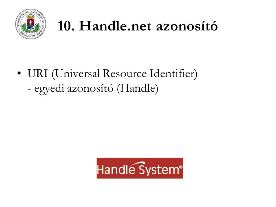 10. Handle.net azonosító URI (Universal Resource Identifier) - egyedi azonosító (Handle)
