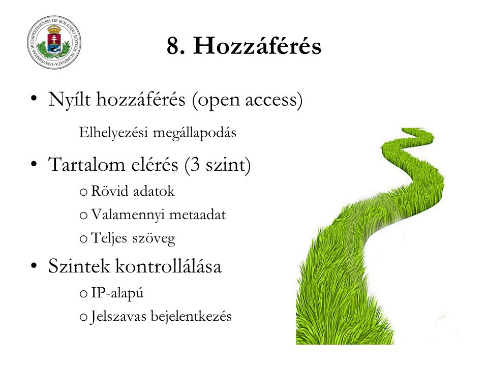 8. Hozzáférés Nyílt hozzáférés (open access) Elhelyezési megállapodás