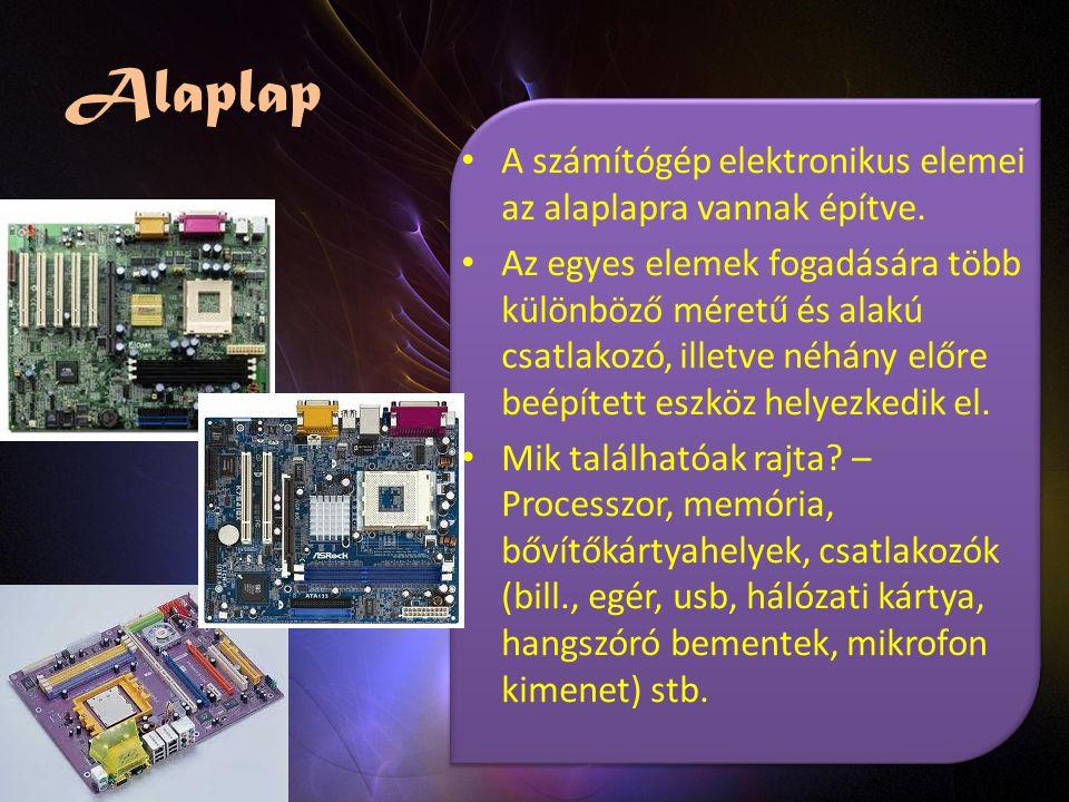 Alaplap A számítógép elektronikus elemei az alaplapra vannak építve.