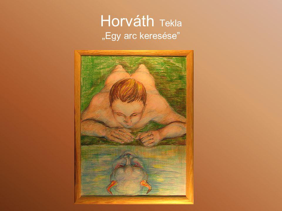 """Horváth Tekla """"Egy arc keresése"""