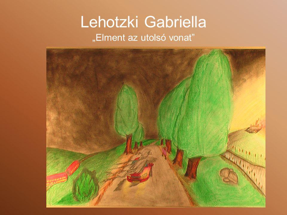 """Lehotzki Gabriella """"Elment az utolsó vonat"""