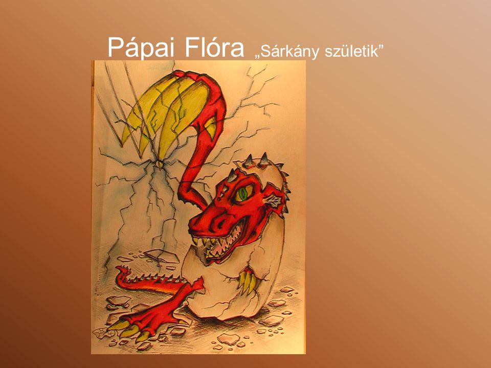"""Pápai Flóra """"Sárkány születik"""