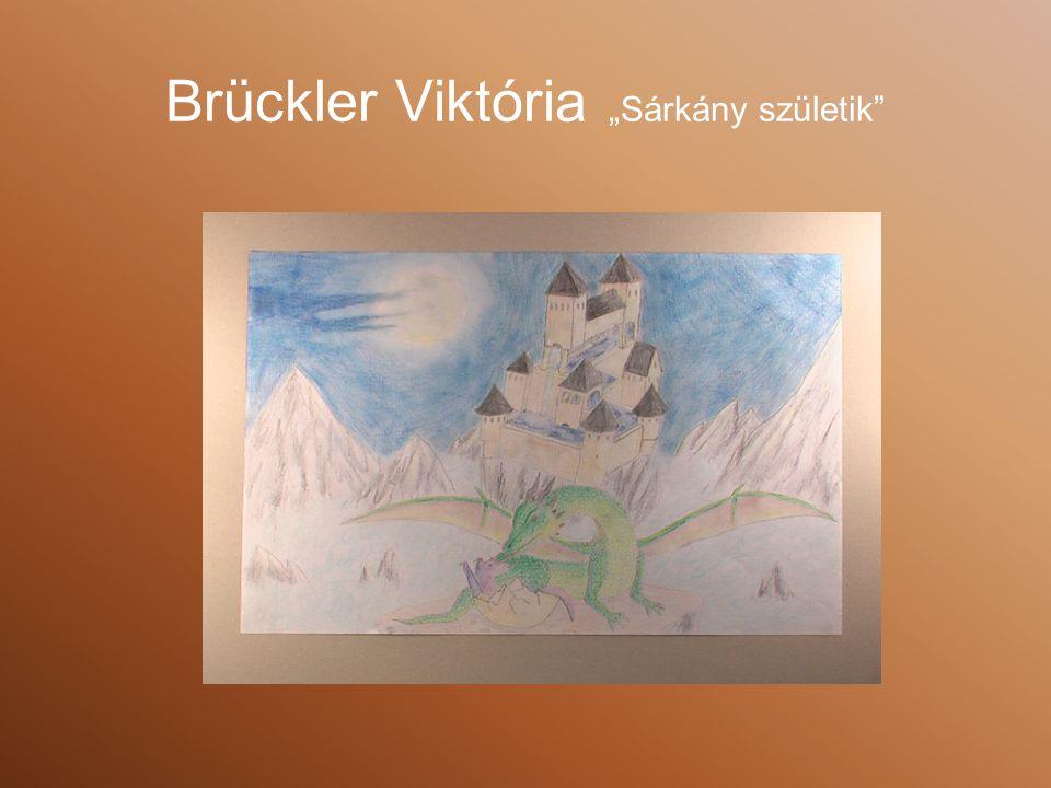 """Brückler Viktória """"Sárkány születik"""