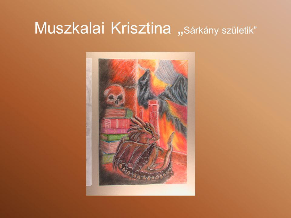 """Muszkalai Krisztina """"Sárkány születik"""