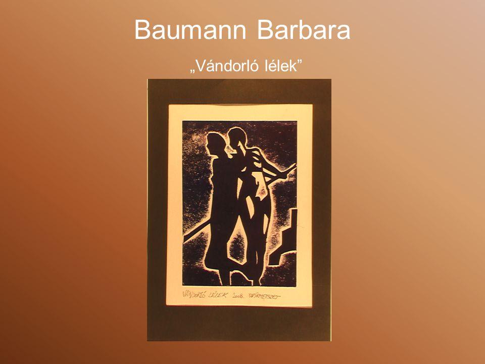 """Baumann Barbara """"Vándorló lélek"""