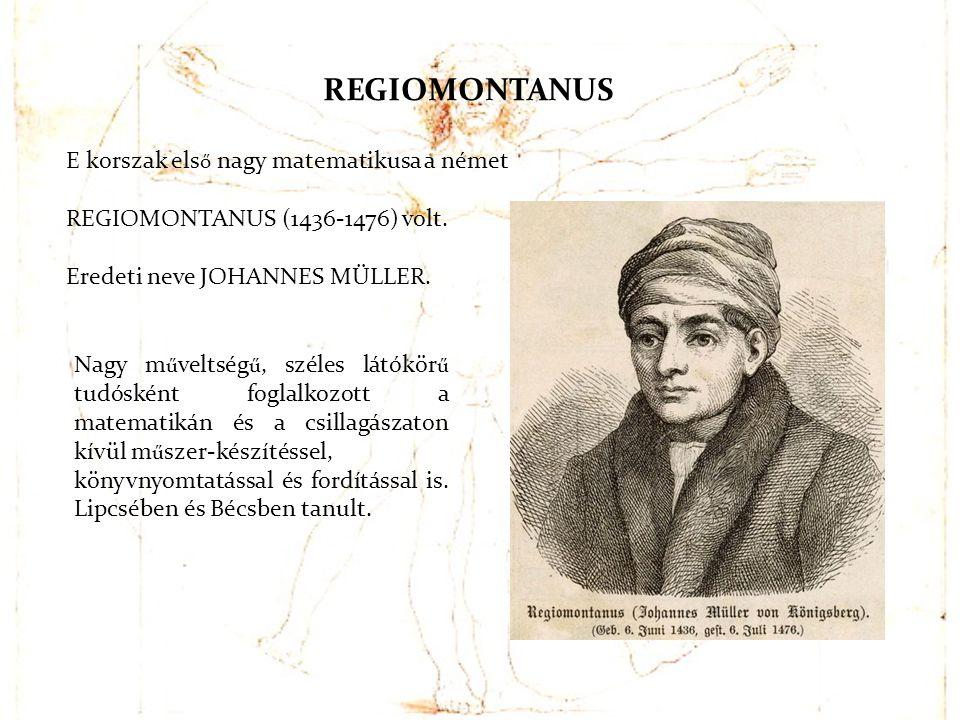 REGIOMONTANUS E korszak első nagy matematikusa a német