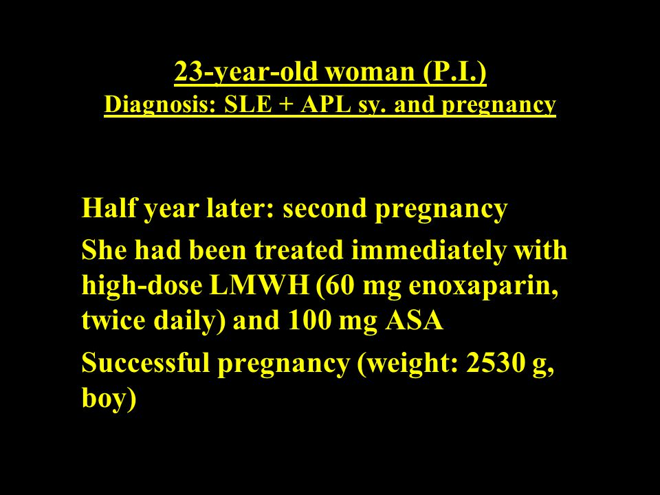 23-year-old woman (P.I.) Diagnosis: SLE + APL sy. and pregnancy