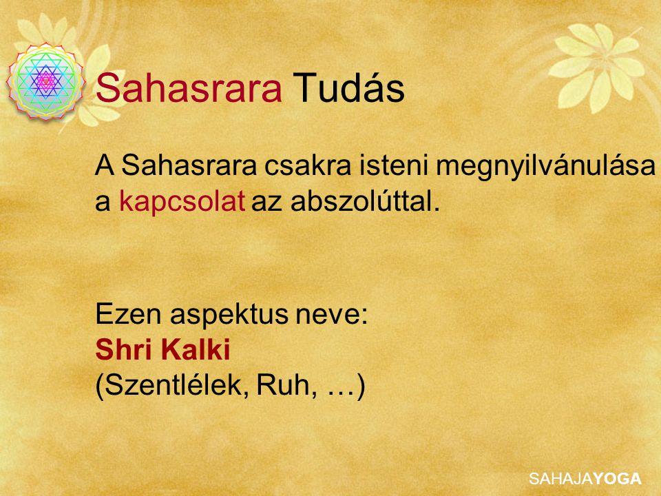 Sahasrara Tudás A Sahasrara csakra isteni megnyilvánulása a kapcsolat az abszolúttal. Ezen aspektus neve: