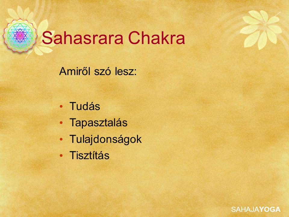 Sahasrara Chakra Amiről szó lesz: Tudás Tapasztalás Tulajdonságok