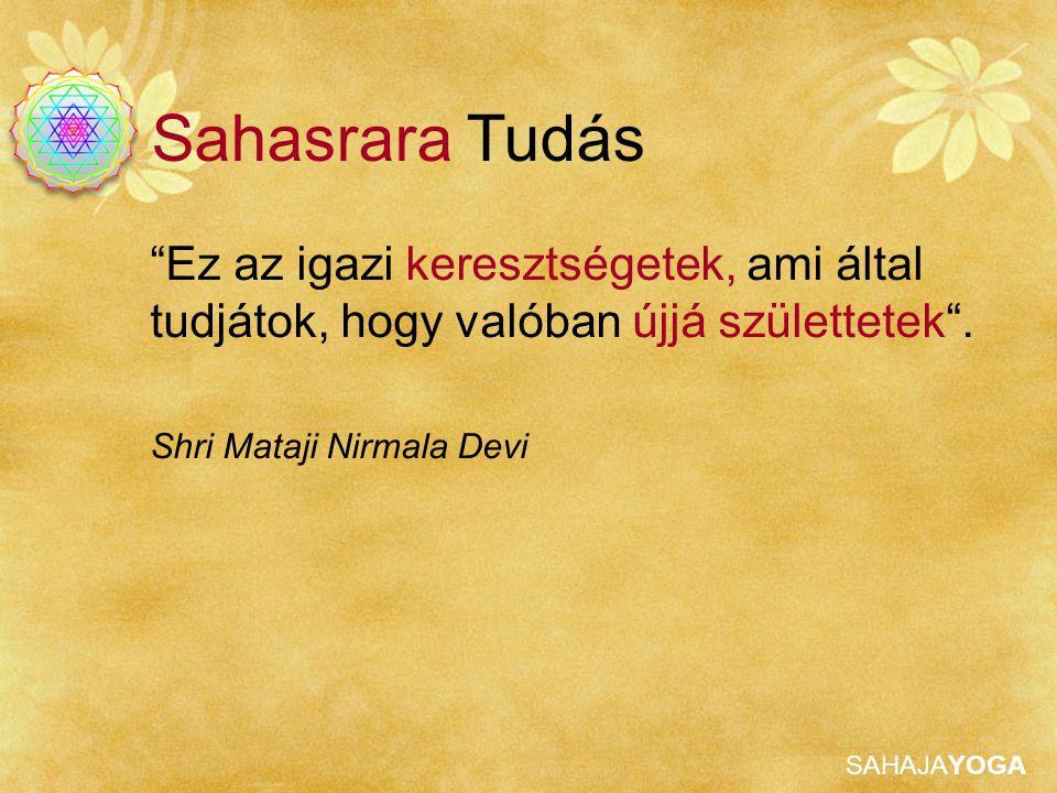 Sahasrara Tudás Ez az igazi keresztségetek, ami által tudjátok, hogy valóban újjá születtetek .