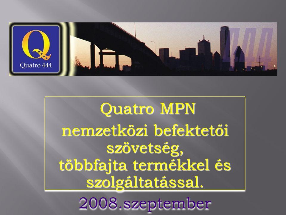 Quatro MPN nemzetközi befektetői szövetség, többfajta termékkel és szolgáltatással. 2008.szeptember