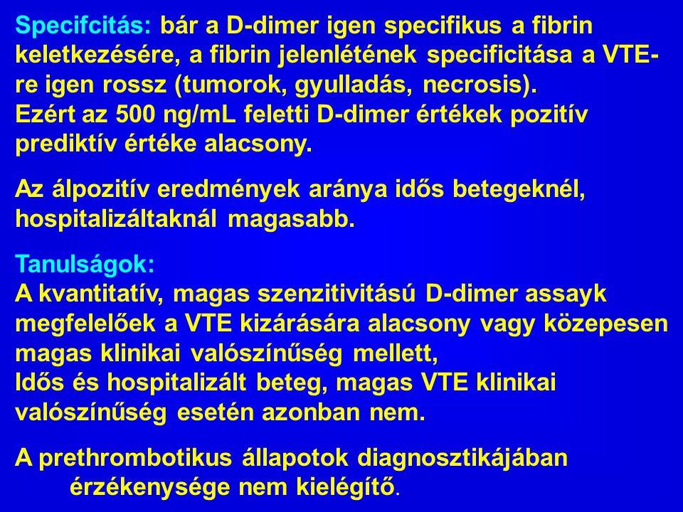 Specifcitás: bár a D-dimer igen specifikus a fibrin