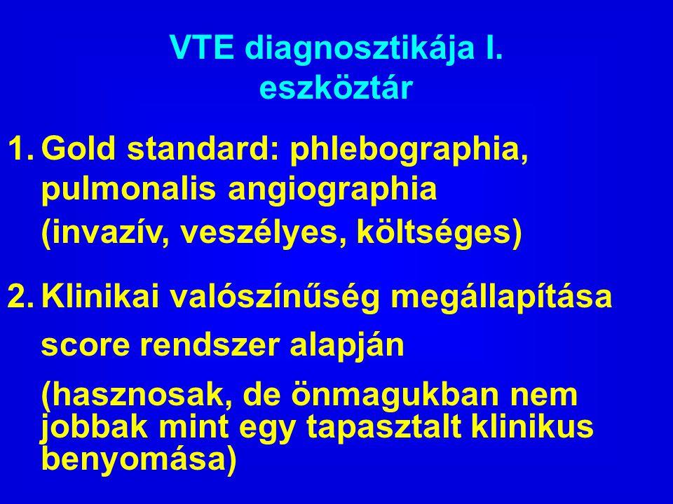 VTE diagnosztikája I. eszköztár. Gold standard: phlebographia, pulmonalis angiographia. (invazív, veszélyes, költséges)