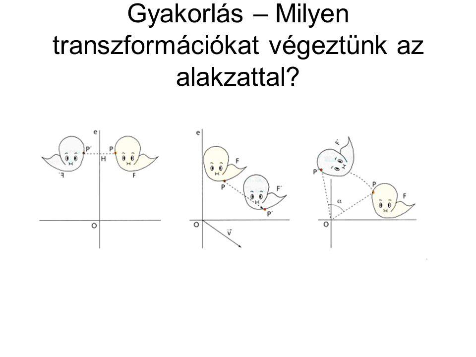 Gyakorlás – Milyen transzformációkat végeztünk az alakzattal
