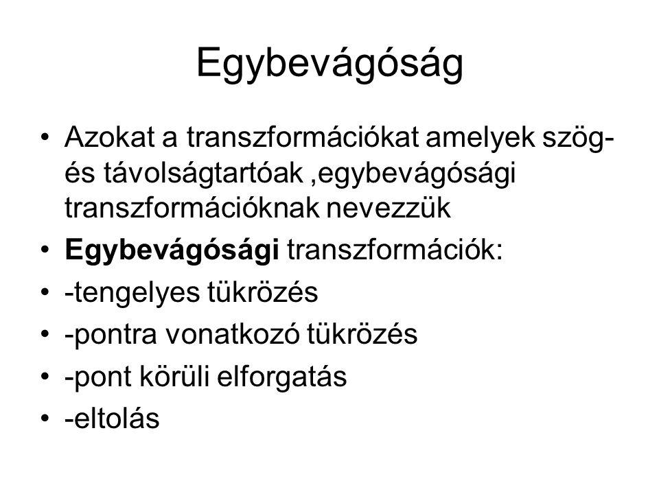 Egybevágóság Azokat a transzformációkat amelyek szög- és távolságtartóak ,egybevágósági transzformációknak nevezzük.