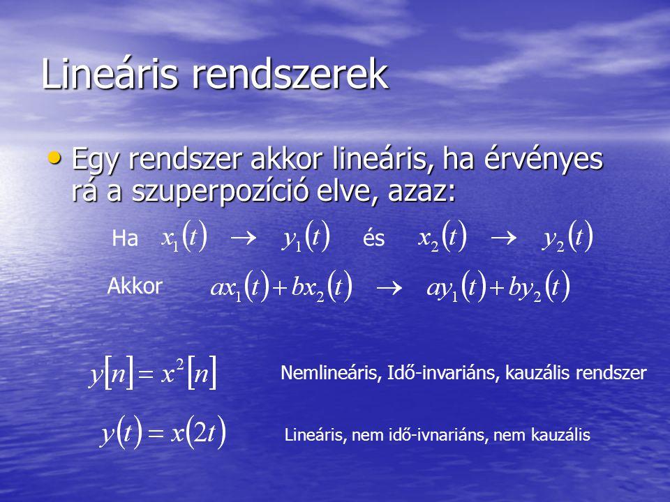 Lineáris rendszerek Egy rendszer akkor lineáris, ha érvényes rá a szuperpozíció elve, azaz: Ha. és.
