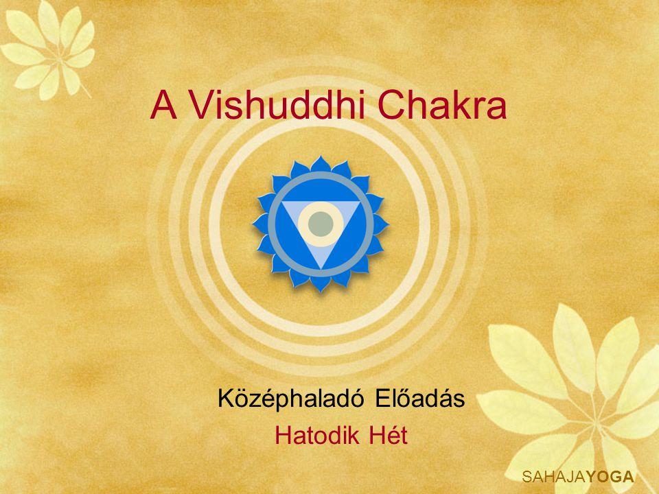 A Vishuddhi Chakra Középhaladó Előadás Hatodik Hét