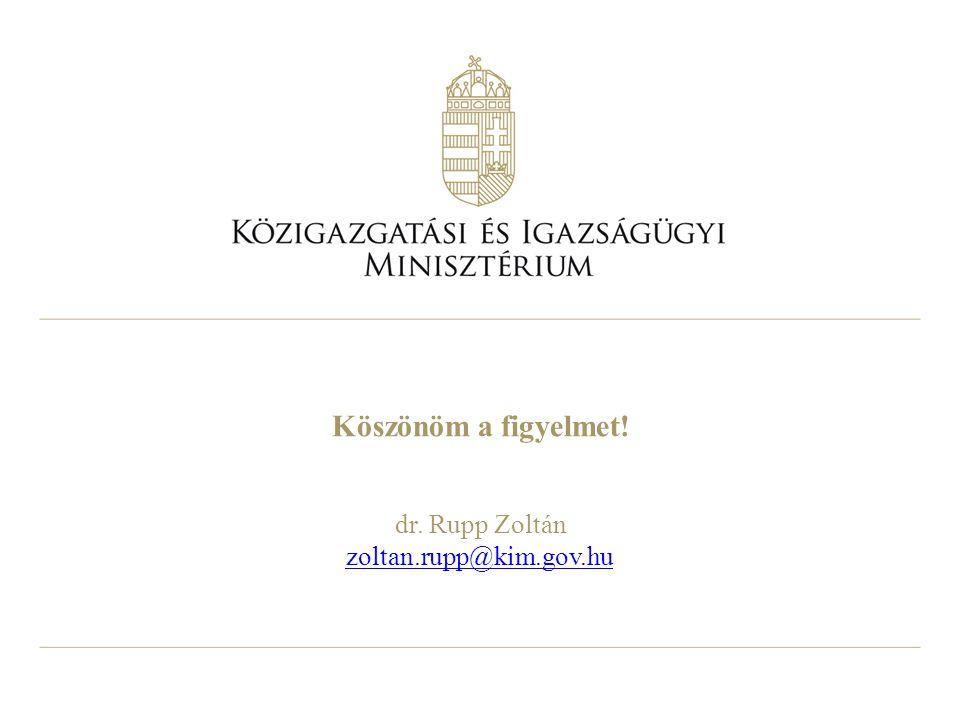 Köszönöm a figyelmet! dr. Rupp Zoltán zoltan.rupp@kim.gov.hu