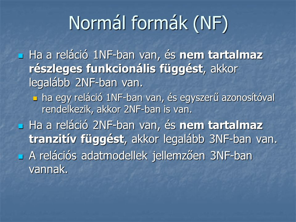 Normál formák (NF) Ha a reláció 1NF-ban van, és nem tartalmaz részleges funkcionális függést, akkor legalább 2NF-ban van.