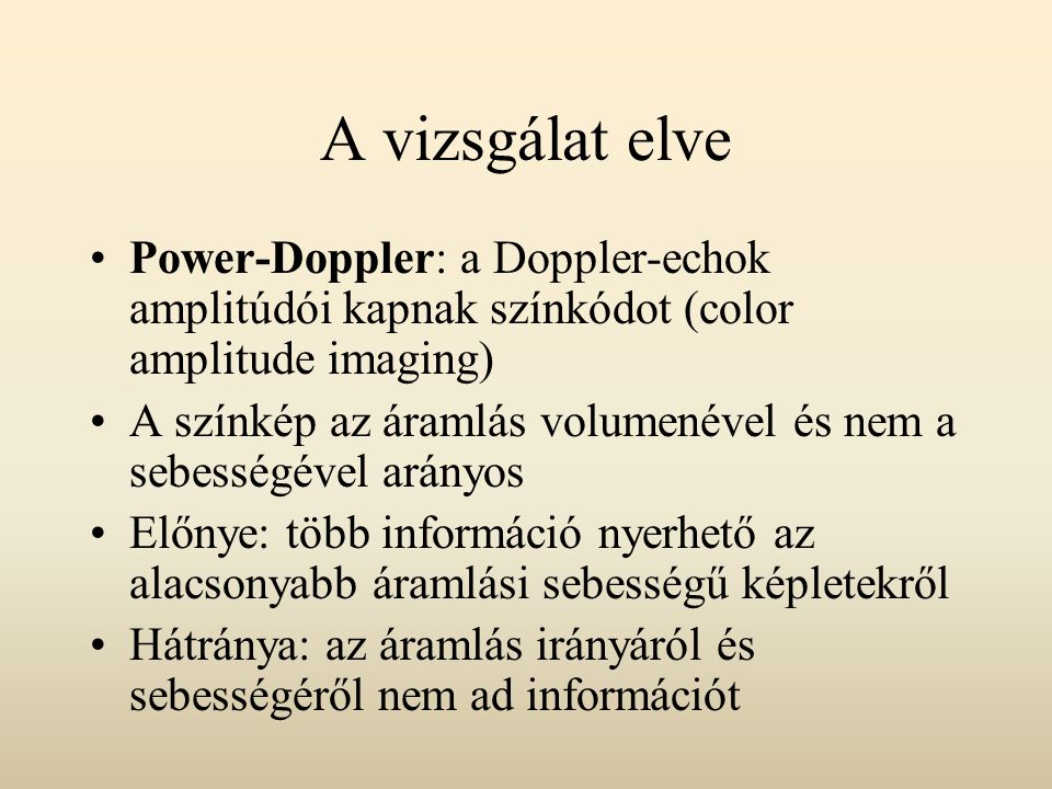 A vizsgálat elve Power-Doppler: a Doppler-echok amplitúdói kapnak színkódot (color amplitude imaging)
