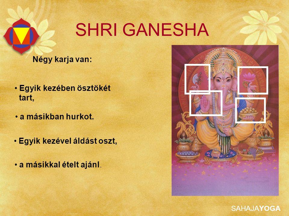SHRI GANESHA Négy karja van: Egyik kezében ösztökét tart,