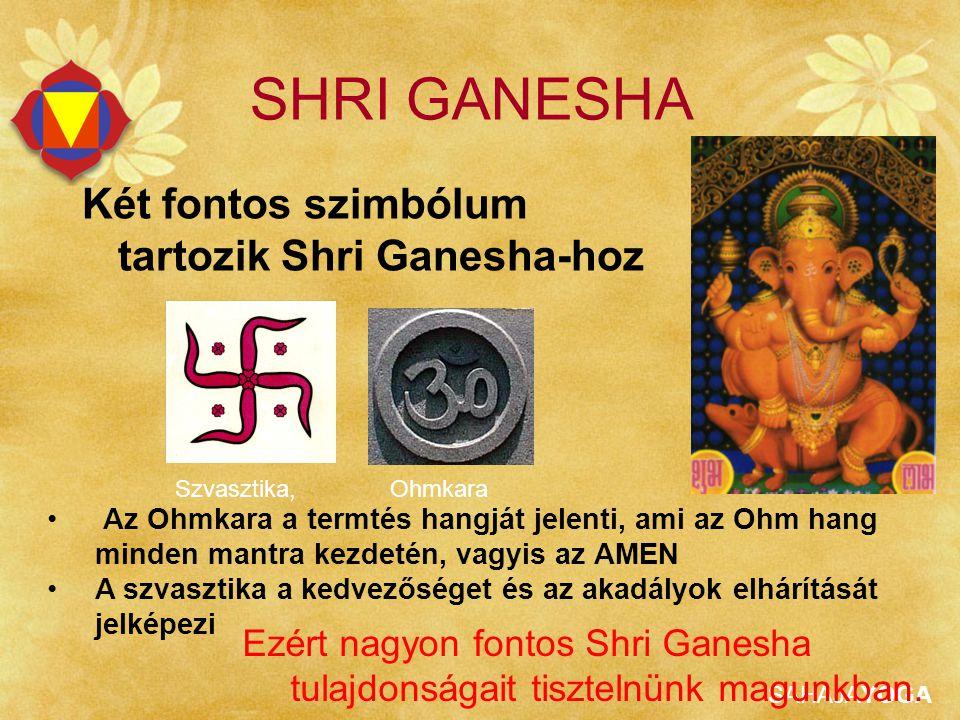SHRI GANESHA Két fontos szimbólum tartozik Shri Ganesha-hoz