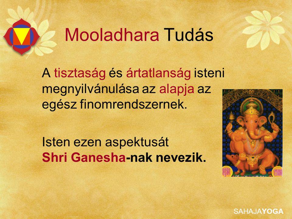 Mooladhara Tudás A tisztaság és ártatlanság isteni megnyilvánulása az alapja az egész finomrendszernek.