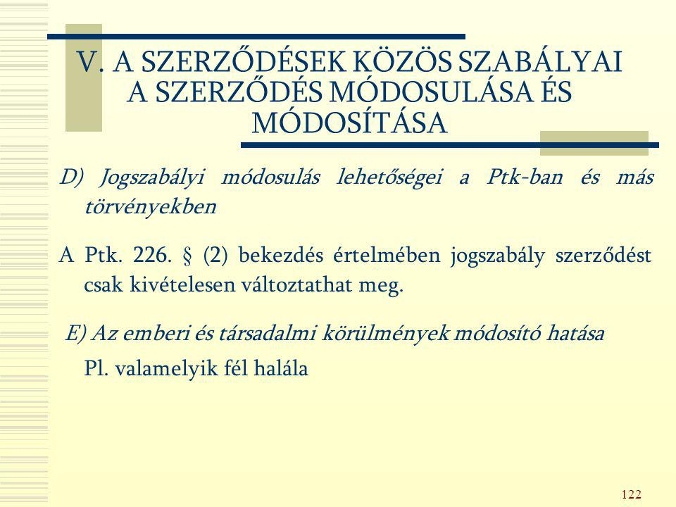 V. A SZERZŐDÉSEK KÖZÖS SZABÁLYAI A SZERZŐDÉS MÓDOSULÁSA ÉS MÓDOSÍTÁSA