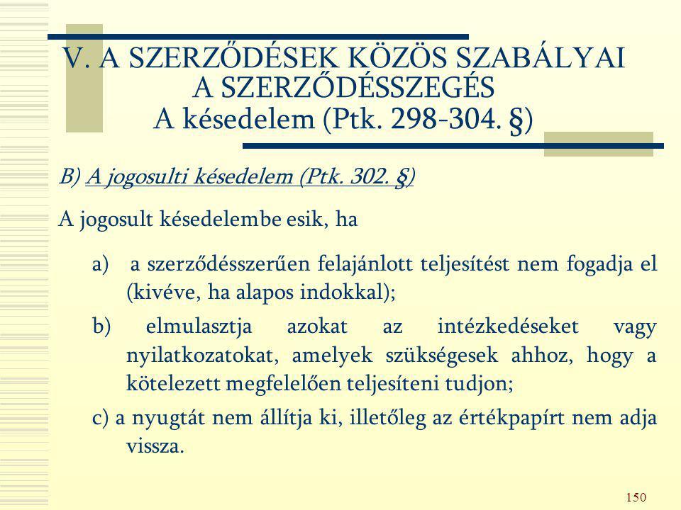 V. A SZERZŐDÉSEK KÖZÖS SZABÁLYAI A SZERZŐDÉSSZEGÉS A késedelem (Ptk
