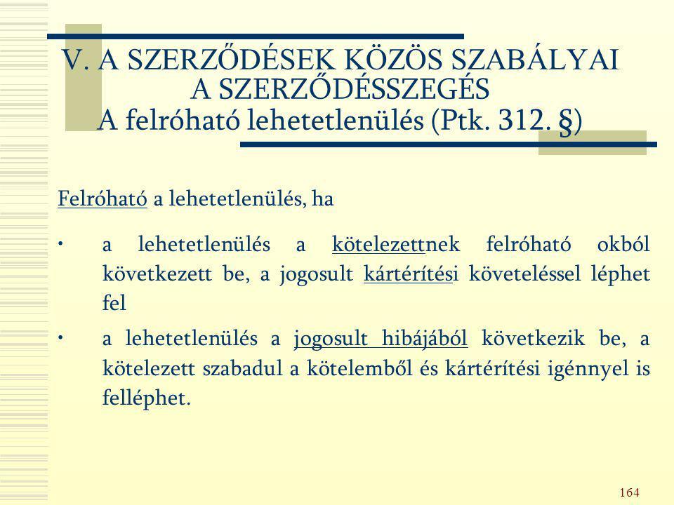 V. A SZERZŐDÉSEK KÖZÖS SZABÁLYAI A SZERZŐDÉSSZEGÉS A felróható lehetetlenülés (Ptk. 312. §)