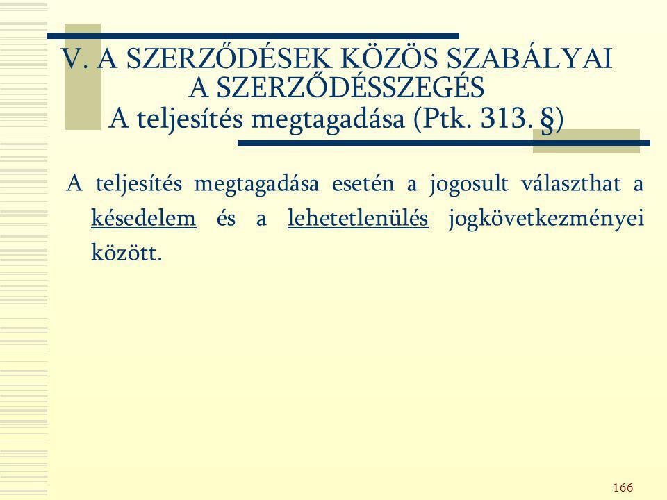 V. A SZERZŐDÉSEK KÖZÖS SZABÁLYAI A SZERZŐDÉSSZEGÉS A teljesítés megtagadása (Ptk. 313. §)
