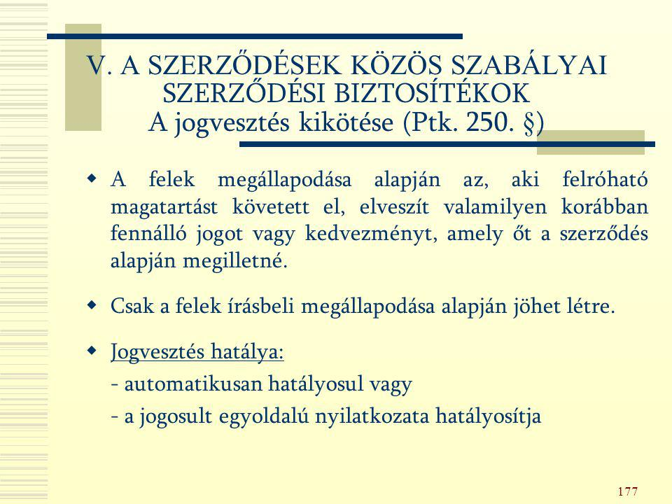 V. A SZERZŐDÉSEK KÖZÖS SZABÁLYAI SZERZŐDÉSI BIZTOSÍTÉKOK A jogvesztés kikötése (Ptk. 250. §)