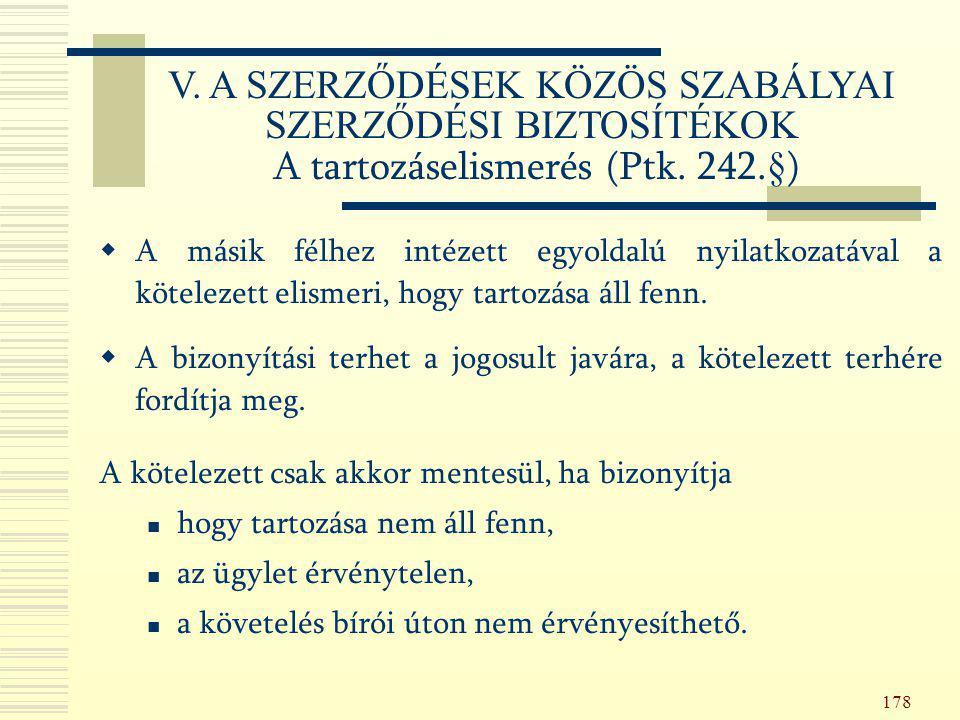 V. A SZERZŐDÉSEK KÖZÖS SZABÁLYAI SZERZŐDÉSI BIZTOSÍTÉKOK A tartozáselismerés (Ptk. 242.§)