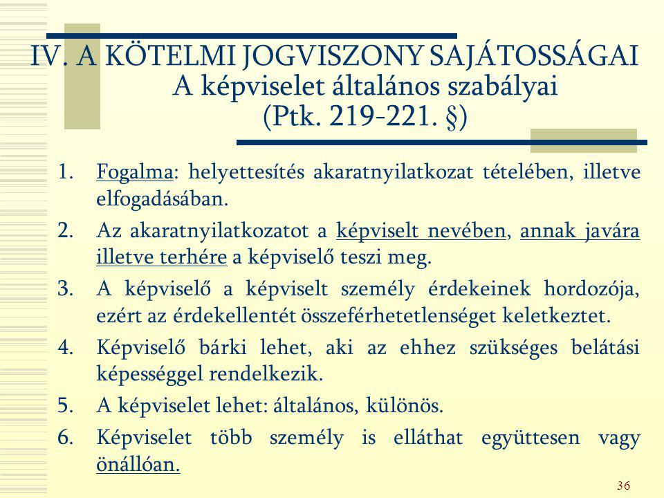 IV. A KÖTELMI JOGVISZONY SAJÁTOSSÁGAI A képviselet általános szabályai (Ptk. 219-221. §)