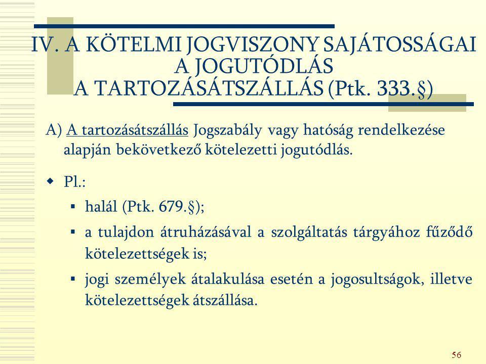 IV. A KÖTELMI JOGVISZONY SAJÁTOSSÁGAI A JOGUTÓDLÁS A TARTOZÁSÁTSZÁLLÁS (Ptk. 333.§)