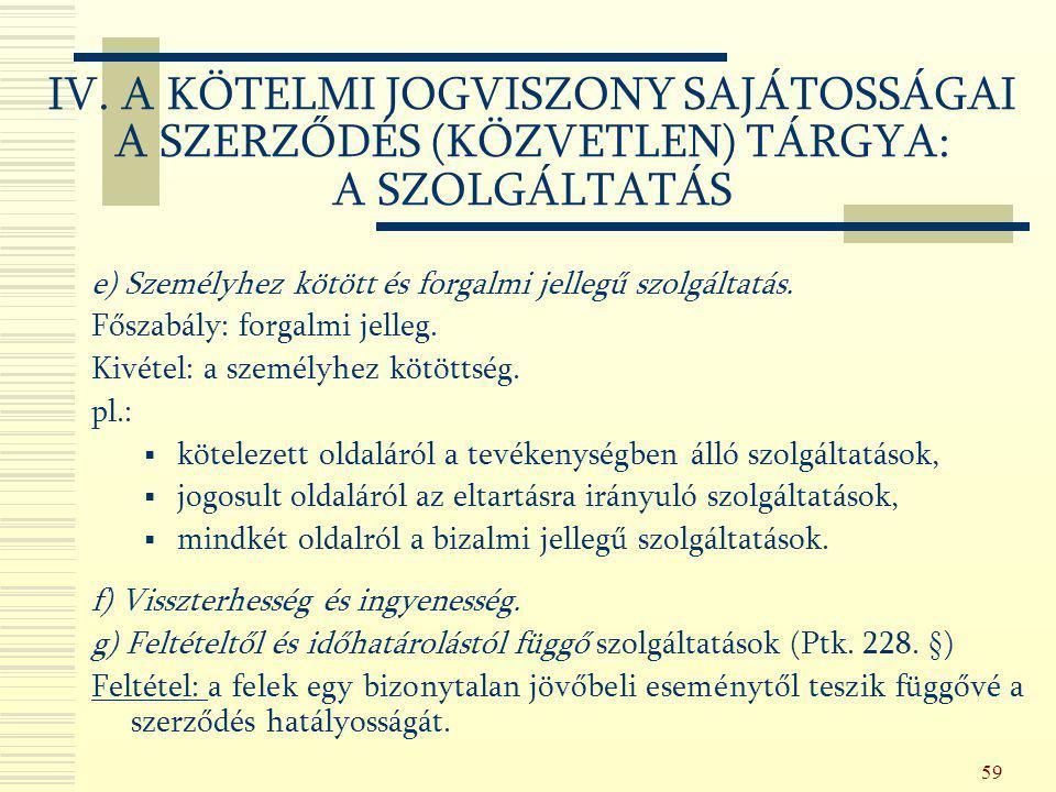IV. A KÖTELMI JOGVISZONY SAJÁTOSSÁGAI A SZERZŐDÉS (KÖZVETLEN) TÁRGYA: A SZOLGÁLTATÁS