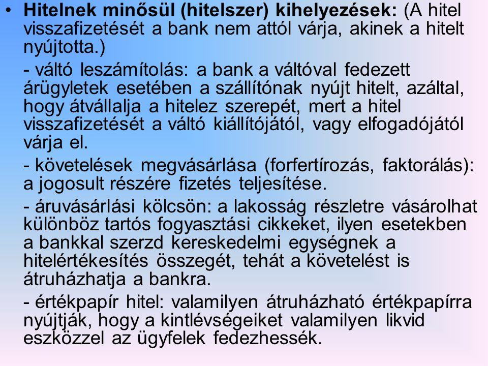 Hitelnek minősül (hitelszer) kihelyezések: (A hitel visszafizetését a bank nem attól várja, akinek a hitelt nyújtotta.)
