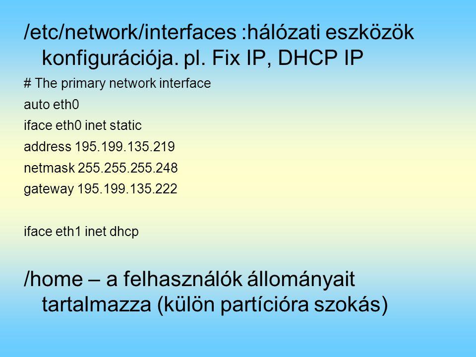 /etc/network/interfaces :hálózati eszközök konfigurációja. pl