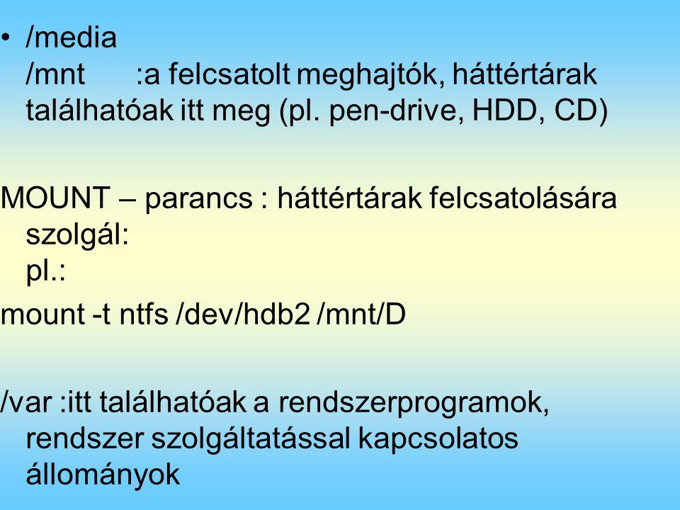 /media /mnt :a felcsatolt meghajtók, háttértárak találhatóak itt meg (pl. pen-drive, HDD, CD)